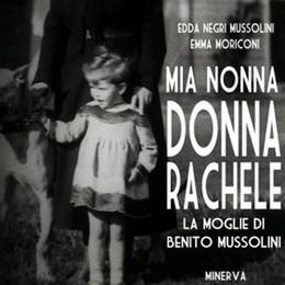 «Mia nonna donna Rachele»  Arriva il libro di Edda Mussolini